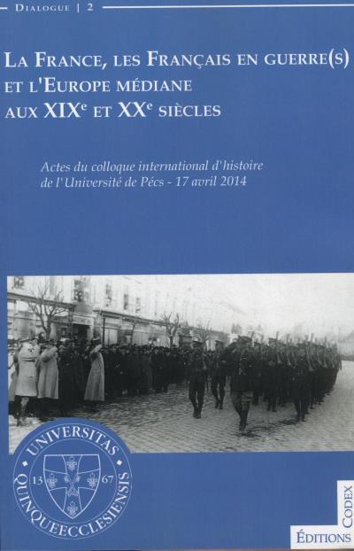La France, les français en guerre(s) et l'Europe médiane aux XIXème et XXème siècles