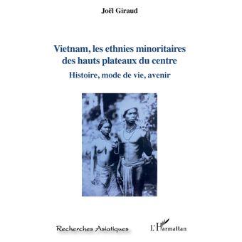 Vietnam les ethnies minoritaires des hauts plateaux du centr