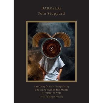 Darkside, Tom Stoppard incorporating The Dark Side of The Moon