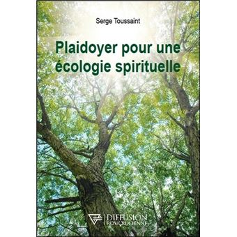 plaidoyer pour une cologie spirituelle broch serge toussaint livre tous les livres la fnac. Black Bedroom Furniture Sets. Home Design Ideas