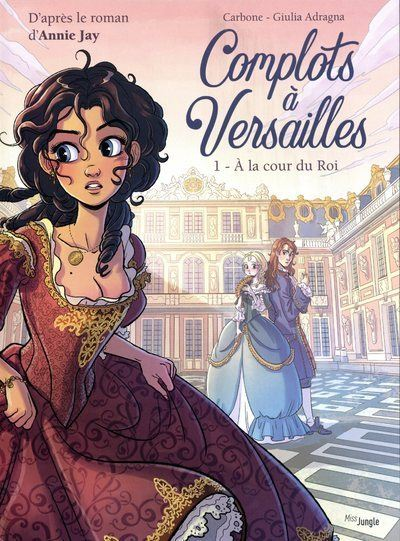 Complots à Versailles - tome 1 A la cour du Roi