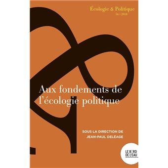 Ecologie et politique,56:aux fondements de l'ecologie politi