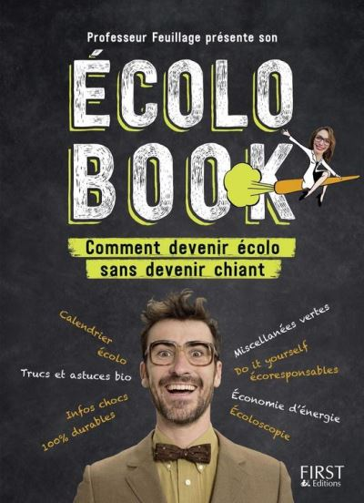 Professeur Feuillage présente son écolo book - Comment devenir écolo sans devenir chiant - 9782412035276 - 11,99 €