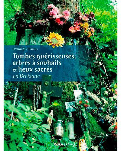 Tombes guérisseuses, arbres à souhaits et autres lieux sacrés en Bretagne