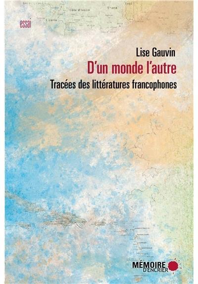 D'un monde l'autre - Tracées des littératures francophones
