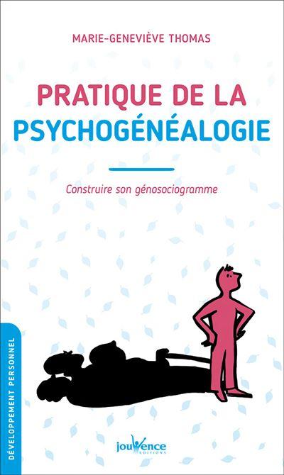 Pratique de la psychogénéalogie : Construire son génosociogramme - Jouvence