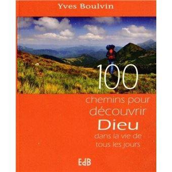 100 chemins pour découvrir Dieu dans la vie de tous les jours - Yves Boulvin