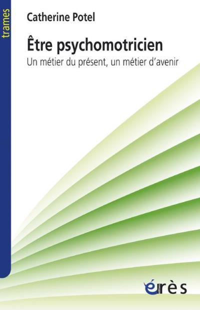 Etre psychomotricien - Un métier du présent, un métier d'avenir - 9782749225678 - 12,99 €