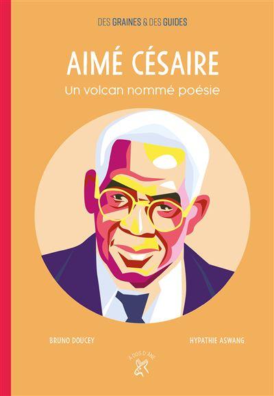 Aimé césaire, un volcan nommé poésie