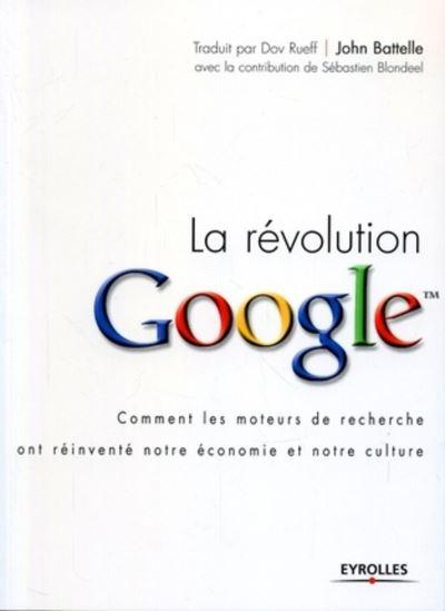 La révolution Google [comment les moteurs de recherche ont réinventé notre économie et notre culture]