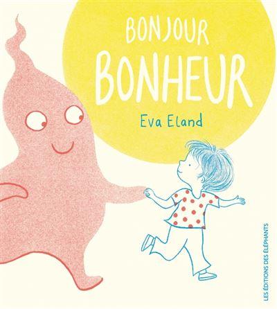 Bonjour Bonheur - cartonné - Eva Eland - Achat Livre | fnac
