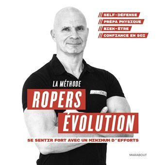 La méthode Ropers Evolution : Se sentir fort avec un minimum d'efforts