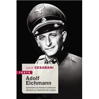 Adolf eichmann comment un homme ordinaire devient un meurtrier de masse