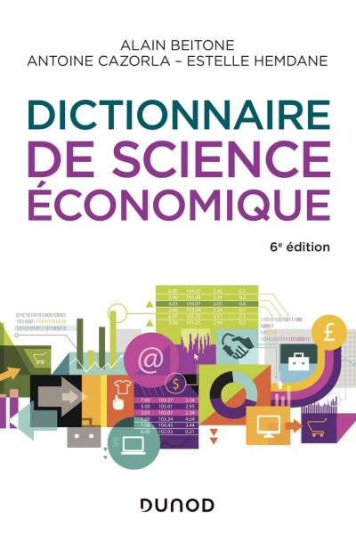 Dictionnaire de science économique - 6e éd. - 9782100799565 - 16,99 €