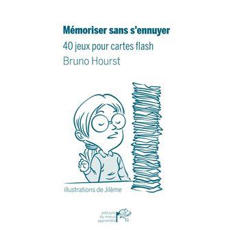 Memoriser Sans Ennuyer 40 Jeux Pour Cartes Flash Broche Bruno Hourst Thiagi Jileme Achat Livre Ou Ebook Fnac