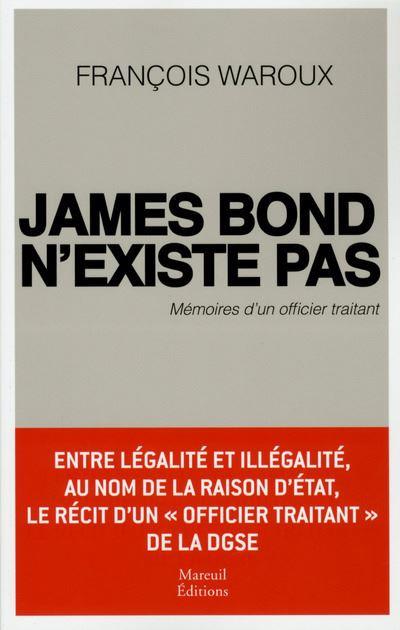 James Bond n'existe pas - Mémoires d'un officier traitant