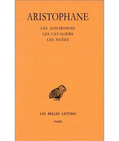 Comédies. Tome I : Introduction - Les Acharniens - Les Cavaliers - Les Nuées