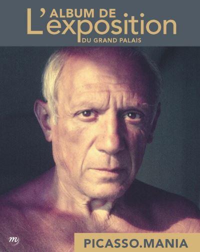 Picasso mania - album de l'exposition au grand palais
