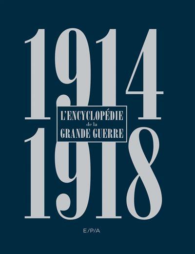 Encyclopédie de la Grande Guerre 1914-1918 - Nouvelle édition