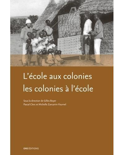 L'école aux colonies, les colonies à l'école
