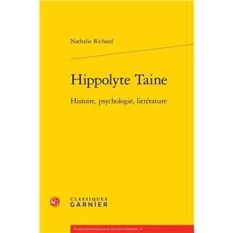 Hippolyte Taine. Histoire, psychologie, littérature - Nathalie Richard