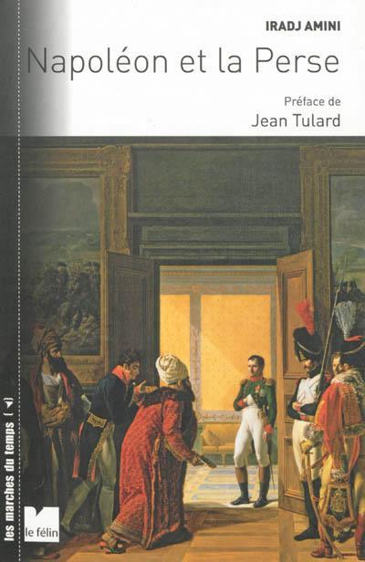 Napoléon et la Perse les relations franco-persanes sous le Premier Empire dans le contexte des rivalités entre la France, l'Angleterre et la Russie