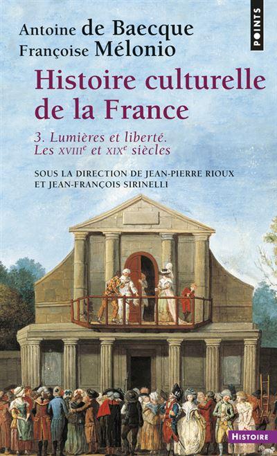 Histoire culturelle de la France . Lumières et liberté. Les XVIIIe et XIXe siècles