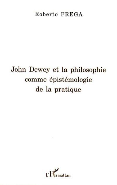 John Dewey et la philosophie comme épistémologie de la pratique