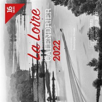 Calendrier 2022 Fnac Calendrier 2022 Loire 16 mois   broché   Dominique Drouet   Achat