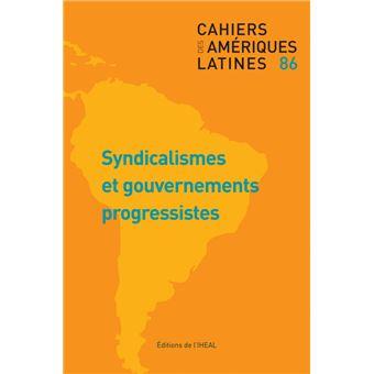 Cahiers des ameriques latines,86:syndicalismes et gourvermen