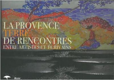 La Provence, terre de rencontres entre artistes et écrivains