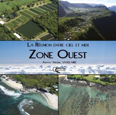 La Réunion, entre ciel et mer : zone ouest - Orphie G.doyen Editions
