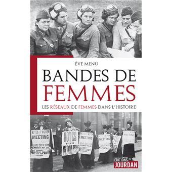 Bandes de femmes - les réseaux de femmes dans l'histoire