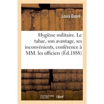Hygiène militaire. Le tabac, son avantage, ses inconvénients, conférence faite à MM. les officiers