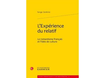 L'expérience du relatif - le romantisme français et l'idée de culture