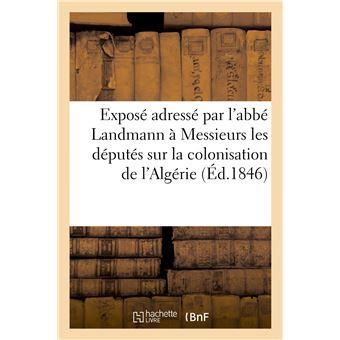 Exposé adressé par l'abbé Landmann à Messieurs les députés sur la colonisation de l'Algérie - Abbé Landmann