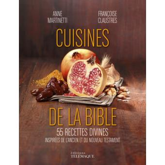 Cuisines De La Bible 55 Recettes Divines Inspirees De L Ancien Et Du Nouveau Testament