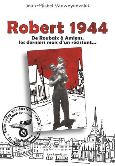 1944 : De roubaix à Amiens, les derniers mois d'un résistant