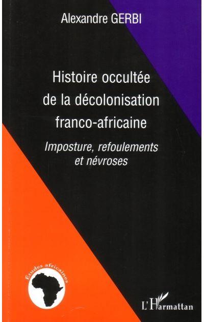 Histoire occultée de la décolonisation franco-africaine
