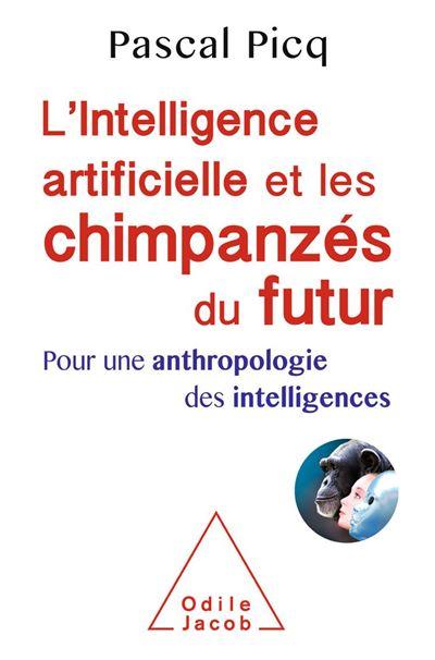 L' Intelligence artificielle et les chimpanzés du futur - Pour une anthropologie des intelligences - 9782738145628 - 16,99 €