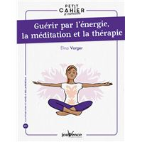 Guérir par l'énergie, la méditation et la thérapie
