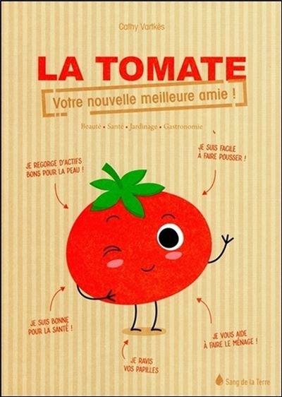 La tomate - Votre nouvelle meilleure amie ! - Beauté - Santé - Jardinage - Gastronomie