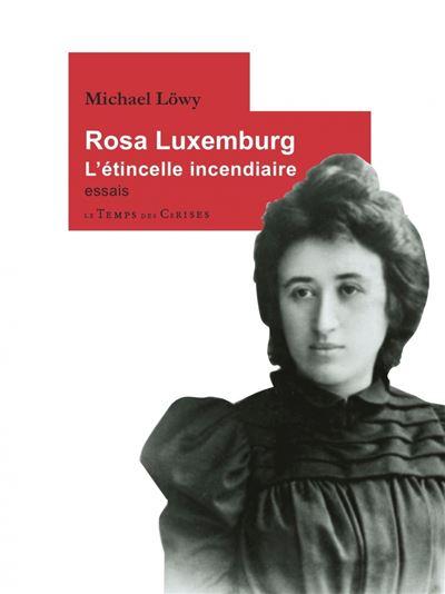 Rosa luxemburg, l'etincelle incendiaire