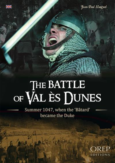 The Battle of Val Es Dunes - Summer 1047, when the Bâtard became the Duke