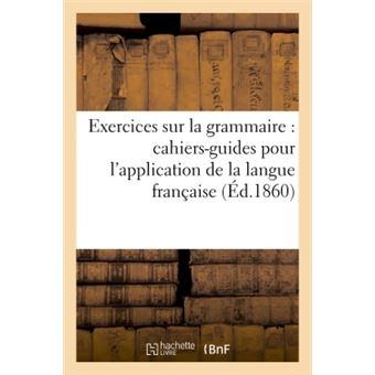 Exercices sur la grammaire : cahiers-guides pour l'application des éléments de la langue française