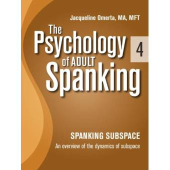 The Psychology of Adult Spanking, Vol. 4, Spanking Subspace