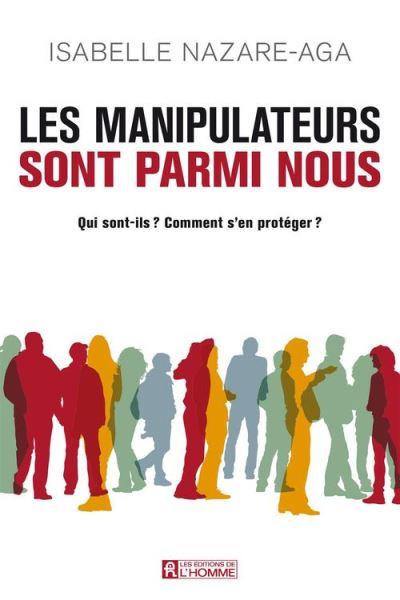 Les manipulateurs sont parmi nous - Qui sont-ils ? Comment s'en protéger? - 9782761937665 - 11,99 €