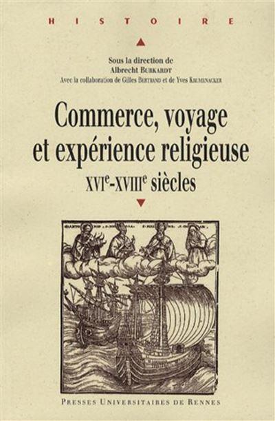 Commerce voyage et experience religieuse (xvie xviiie siecles)