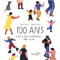 100 ans - Tout ce que tu apprendras dans la vie