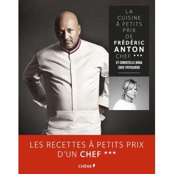 La Cuisine A Petits Prix De Frederic Anton Chef Et Christelle Brua Chef Patissiere
